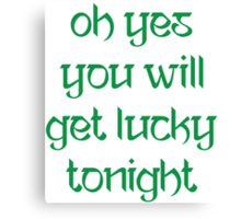 Oh Yes You Will Get Lucky Tonight Canvas Print