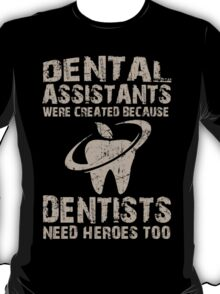 Dental Assistants Were Created Because Dentists Need Heroes Too - TShirts & Hoodies T-Shirt