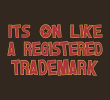 Its On Like A Registered Trademark T-Shirt