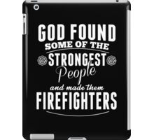 God Found Some Of The Strongest People And Made Them Fire Fighters - TShirts & Hoodies iPad Case/Skin