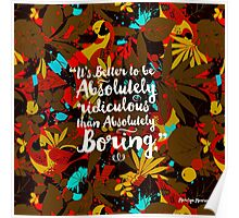 it's better to be absolutely ridiculous than absolutely boring Marilyn Monroe Poster