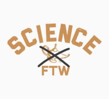 SCIENCE FTW by Tai's Tees by TAIs TEEs