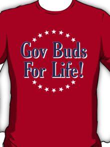 Gov Buds For Life! T-Shirt
