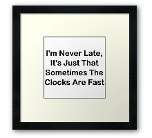 I'm Never Late; Sometimes The Clocks Are Fast Framed Print