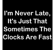 I'm Never Late; Sometimes The Clocks Are Fast Photographic Print