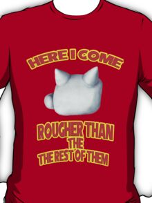 """Knuckles """"Here i Come Rougher than the rest of them"""" T-Shirt"""