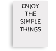 ENJOY THE SIMPLE THINGS Canvas Print