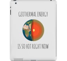 GEOTHERMAL ENERGY IS SO HOT RIGHT NOW iPad Case/Skin