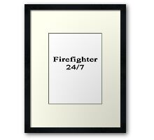 Firefighter 24/7  Framed Print