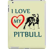 i love my pitbull iPad Case/Skin