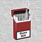 Guns Kill by Schytso Designs