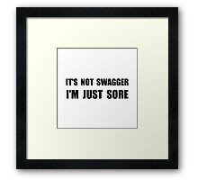 Not Swagger Just Sore Framed Print