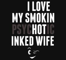 I Love My Smokin Psychotic Inked Wife - TShirts & Hoodies by awesomearts
