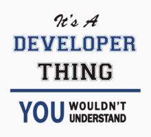 It's a DEVELOPER thing, you wouldn't understand !! by thinging