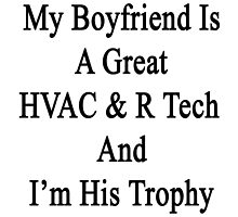 My Boyfriend Is A Great HVAC & R Tech And I'm His Trophy  by supernova23
