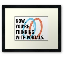 Now, you're thinking with portals Framed Print