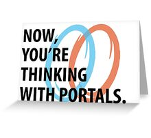 Now, you're thinking with portals Greeting Card