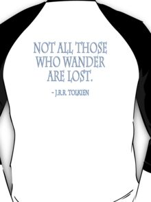 """""""Not all those who wander are lost."""" J.R.R. Tolkien, BLACK T-Shirt"""