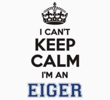 I cant keep calm Im an Eiger T-Shirt