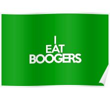I eat boogers Poster