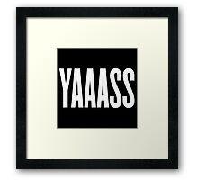 Yaaass Framed Print