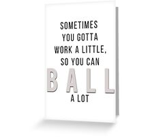 Sometimes you gotta work a little so you can ball a lot // Parks and Recreation Greeting Card