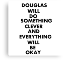 DOUGLAS WILL DO SOMETHING CLEVER AND EVERYTHING WILL BE OKAY Canvas Print