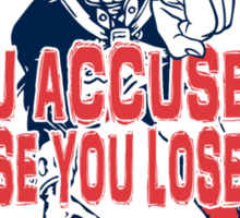 Patriots, You Accuse us because you lose to us! Sticker
