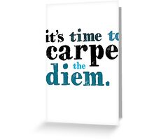 It's time to carpe the diem Greeting Card