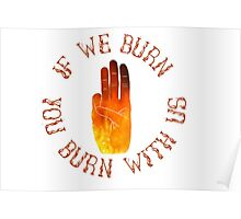 If we burn, you burn with us. Poster