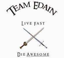 Team Edain - Live Fast, Die Awesome  by Dur-Baneth