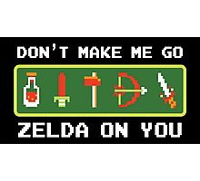 Don't Make Me Go Zelda On You! Photographic Print