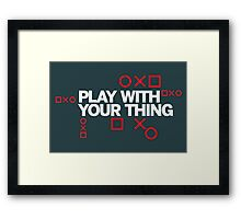 play with your thing! Framed Print