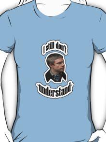 I still don't understand- John Watson T-Shirt