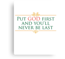 Put God First and You'll Never be Last Canvas Print