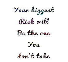 Your biggest risk will be the one you don't take by KisukeMischa