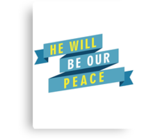 He Will Be Our Peace Canvas Print