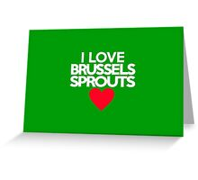 I love brussels sprouts Greeting Card