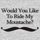 Would You Like To Ride My Moustache? by SLRphotography