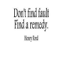 Don't find fault. Find a remedy. American, Henry Ford, USA, America,  Photographic Print
