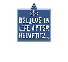 Helvetica Believer by Tai's Tees Photographic Print