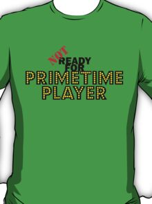 NOT Ready For Primetime T-Shirt