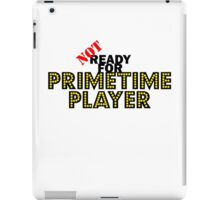 NOT Ready For Primetime iPad Case/Skin