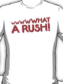 What A Rush! Design (White) T-Shirt