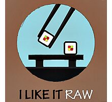 I Like It Raw Photographic Print