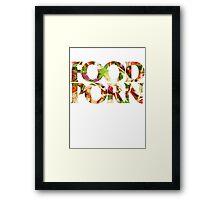 FOOD PORN Framed Print