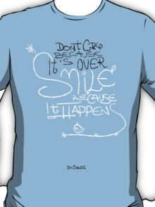Don't Cry Because It's Over T-Shirt