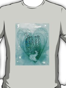 You are Brave, A Soul Sister, Wild at Heart... T-Shirt