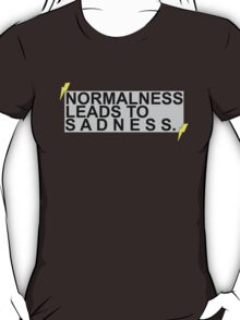 """""""Normalness Leads to Sadness"""" AmazingPhil quote tee T-Shirt"""