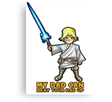 My dad can beat your dad up Canvas Print